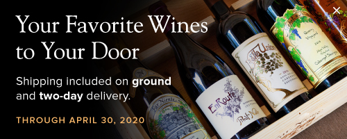 Your Favorite Wines to Your Door Shipping included on ground and two-day delivery Through April 30, 2020