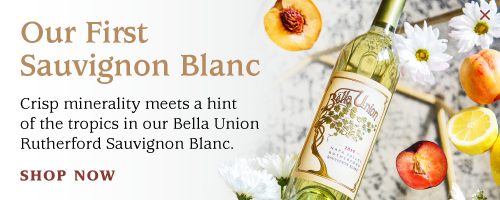 Our First Sauvignon Blanc Crisp minerality meets a hint of the tropics in our Bella Union Rutherford Sauvignon Blanc. Shop Now